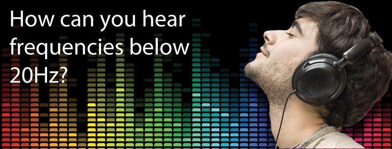 How can humans hear below 20Hz?