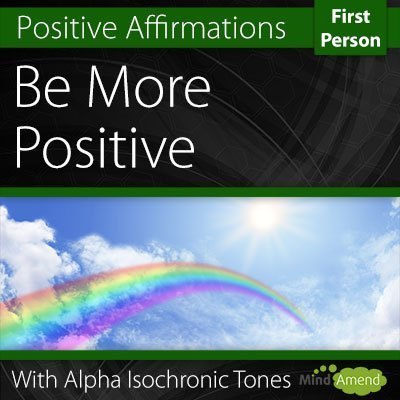 Be More Positive Affirmations First Person Deep Relax