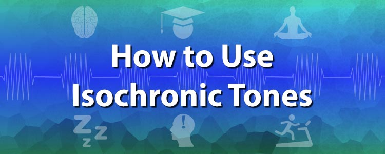 How to use isochronic tones