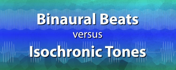 Binaural Beats Vs Isochronic Tones, Which is More Effective?